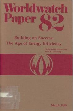 Building on success : the age of energy efficiency / Christopher Flavin, Alan B. Durning Washington, D.C. : Worldwatch Institute, 1988.