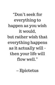 STOIC philosophy quotes - Epictetus - Do no seek for everything to happen as you wish #redbubble #quotes #posters  #stoic #stoicism #philosophy #wisdom     #motivation #inspirationandideas #inspirationalquotes #inspiration