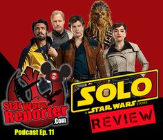 Star Wars Reporter PODCAST – We REVIEW Solo: A Star Wars Story