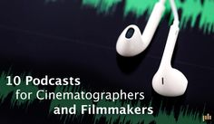 Looking for something to listen to while you commute between shoots? These podcasts are great for cinematographers and filmmakers alike.