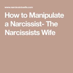 How to Manipulate a Narcissist- The Narcissists Wife