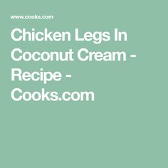 Chicken Legs In Coconut Cream - Recipe - Cooks.com