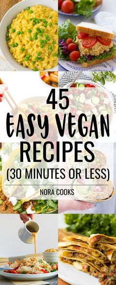 45 Easy Vegan Recipes (30 Minutes or Less) + 10 meals so easy they don't need a recipe! #vegan #easyvegan #plantbased