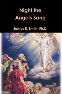 Night the Angels Sang: a commentary on the first thirty years of Jesus' life from his birth to his baptism. Also available in paperback at Lulu.com. Excellent for homeschoolers.