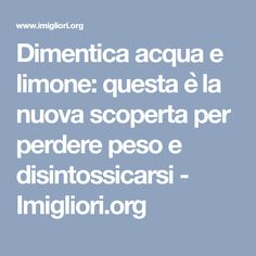 Dimentica acqua e limone: questa è la nuova scoperta per perdere peso e disintossicarsi - Imigliori.org Wellness Fitness, Popsugar, Stay Fit, Detox, Food And Drink, Healthy, Miracle, Reflexology, Beauty Tricks
