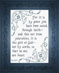 Cross Stitch Bible Verse Ephesians For it is by grace you have been saved, through faith--and this is not from yourselves, it is the gift of God--not by works,so that no one can boast. Simple Cross Stitch, Cross Stitch Borders, Cross Stitch Charts, Cross Stitch Designs, Cross Stitching, Cross Stitch Embroidery, Embroidery Patterns, Cross Stitch Patterns, Prayer Verses