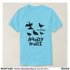 ᎯᎸᏍᎩ ᏥᏍᏆ - bird in Cherokee blue T-Shirt - script gifts template templates diy customize personalize special Types Of T Shirts, Funny Tshirts, Trendy Fashion, Casual, Mens Tops, Native Americans, How To Wear, Cherokee Language, Shirts