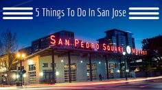 5 Things To Do In San Jose