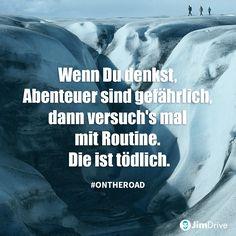 JimDrive Zitat: Wenn du denkst, Abenteuer sind gefährlich, dann versuch's mal mit Routine. Die ist tödlich. #ontheroad Reisen / travel / roadtrip / adventure / Freiheit / freedom