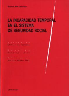 La incapacidad temporal en el sistema de seguridad social / Belén del Mar López Insua.  Comares, 2014.