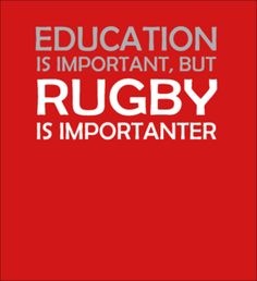Education is important, but Rugby is importanter | Fabrily