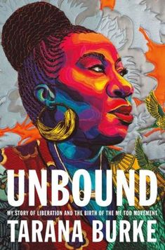 Unbound: My Story of Liberation and the Birth of the Me Too Movement by Tarana Burke, Hardcover | Barnes & Noble® Book Club Books, New Books, Books To Read, The Book, The Caged Bird Sings, Black Authors, Page Turner, Powerful Words, Book Recommendations
