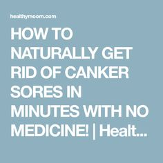 HOW TO NATURALLY GET RID OF CANKER SORES IN MINUTES WITH NO MEDICINE! | Healthy Mom Health Tips, Health Care, Cold Sore, Canker Sores, Natural Remedies, It Hurts, Medicine, Nature, Naturaleza