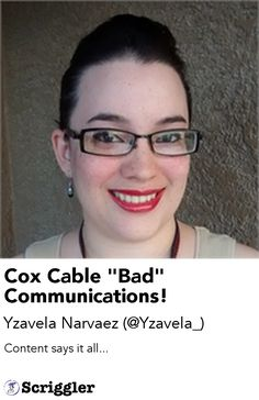 """Cox Cable """"Bad"""" Communications! by Yzavela Narvaez (@Yzavela_) https://scriggler.com/detailPost/story/55723 Content says it all..."""