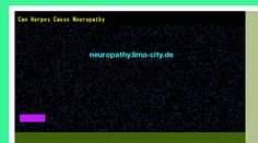 Patrick Daughlin posted Can herpes cause neuropathy. Views 144158.