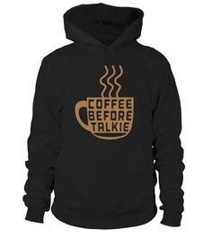 Coffee Before Talkie  #gift #idea #shirt #image #funny #campingshirt #new