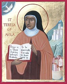 "Saint Therese of Avila, Santa  Teresa de Avila, icon by Lynne Taggart Saint Teresa of Avila The text on the book reads: ""Prayer is a close sharing between friends… To be alone with Him who we know loves us"""
