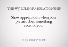 Appreciate your partner and what they do for you and let them know how you feel!