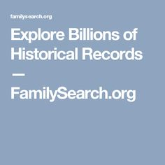 Explore Billions of Historical Records — FamilySearch.org