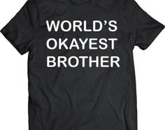 Funny World's Okayest Brother Tshirt  Gift T-shirt Tee Shirt Mens Father Christmas Cool Gift Sibling Friend Boyfriend T-shirt Tee Shirt