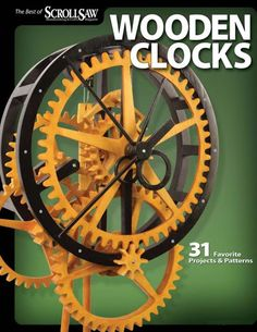 Wooden Clocks: 31 Favorite Projects & Patterns (Fox Chapel Publishing) Grandfather, Pendulum, Desk Clocks & More with Your Scroll Saw; of Scroll Saw Woodworking & Crafts Magazine)