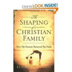 Shaping of a Christian Family, The: How My Parents Nurtured My Faith