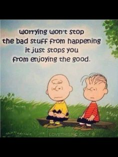 Worrying won't stop the bad stuff from happening it just stops you from enjoying the good. Wise words from Peanuts Charlie Brown Linus Van Pelt Charles Shultz Positive Quotes, Motivational Quotes, Funny Quotes, Inspirational Quotes, Cartoon Quotes, Positive Things, Positive Attitude, Positive Thoughts, Peanuts Quotes