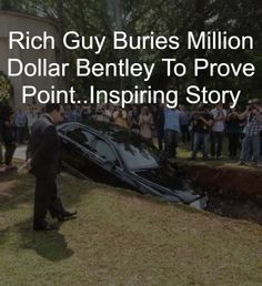 Rich Guy Buries Million Dollar Bentley To Prove Point..Inspiring Story