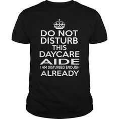 DAYCARE AIDE DO NOT DISTURB THIS I AM DISTURBED ENOUGH ALREADY T-Shirts, Hoodies. BUY IT NOW ==► https://www.sunfrog.com/LifeStyle/DAYCARE-AIDE--DISTURB-T4-124300904-Black-Guys.html?id=41382