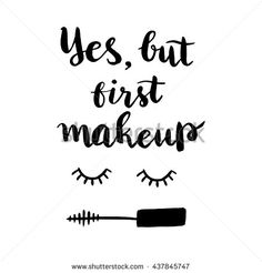 "Poster with inscription ""Yes, but first makeup"".Hand drawn lettering . Inspirational vector typography."