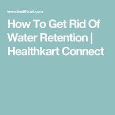 How To Get Rid Of Water Retention   Healthkart Connect
