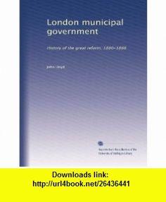 London municipal government History of the great reform, 1880-1888 John Lloyd ,   ,  , ASIN: B0041HY2HU , tutorials , pdf , ebook , torrent , downloads , rapidshare , filesonic , hotfile , megaupload , fileserve