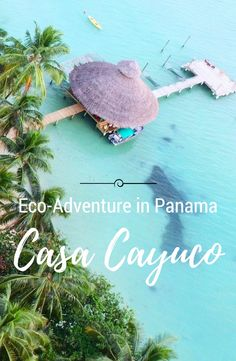 If you're looking for eco-adventure in Panama -- and a place to unplug -- you'll love Casa Cayuco, a top eco-adventure lodge in the Bocas del Toro islands.