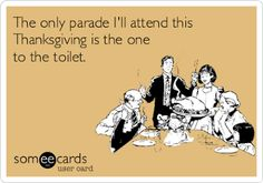 17 Thanksgiving Someecards To Brighten Up Your Turkey Day Someecards, Surgery Humor, Tech Humor, Surgical Tech, Work Humor, Love My Job, E Cards, Way Of Life, Laugh Out Loud