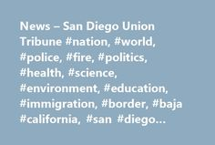 News – San Diego Union Tribune #nation, #world, #police, #fire, #politics, #health, #science, #environment, #education, #immigration, #border, #baja #california, #san #diego #crime, #courts, #california http://san-antonio.remmont.com/news-san-diego-union-tribune-nation-world-police-fire-politics-health-science-environment-education-immigration-border-baja-california-san-diego-crime-courts-californ/  # Oxygen-rich blood generally flows from the heart to the brain, but a new technology aimed…