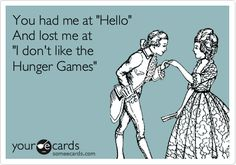 "You had me at ""Hello."" And lost me at ""I don't like the Hunger Games."""