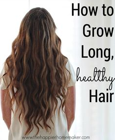 Tips for Growing Long, Healthy Hair