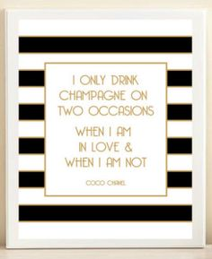 I only drink champagne on two occasions. When I am in love & when I am not.