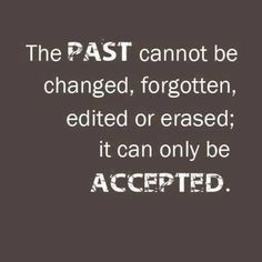 [Image] The PAST cannot be changed, forgotten, edited, or erased; it can only be ACCEPTED... * You can get additional details at the image link. #SleepRemediesTips http://endsofsnoring.com/how-to-make-someone-stop-snoring-while-sleeping/how-to-stop-snoring-naturally/