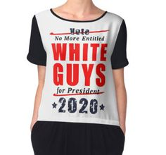 Women's Chiffon Top - No Entitled White Guys for President 2020 Campaign Gear - also available in 'No Old White Guys' designs.