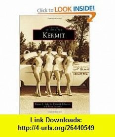 Kermit (Images of America) (Images of America (Arcadia Publishing)) (9780738584546) Kaysie L. Sabella, Kenneth Edwards, Betty Edwards , ISBN-10: 0738584541  , ISBN-13: 978-0738584546 ,  , tutorials , pdf , ebook , torrent , downloads , rapidshare , filesonic , hotfile , megaupload , fileserve