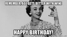 101 Happy Birthday Memes - Remember, age gets better with wine. Birthday 101 Birthday Memes to Make Turning the Happy Big the Best 101 Happy Birthday Memes - Happy Birthday Crazy Lady, Happy Birthday Email, Happy Birthday In Chinese, Happy Birthday Little Sister, Happy Birthday Quotes, Birthday Greetings, Crazy Birthday Wishes, Happy Birthdays, Birthday Memes For Her