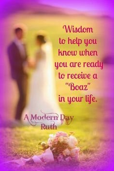 A Modern Day Ruth: How do you know when you are ready to receive a Boaz into your heart and life?