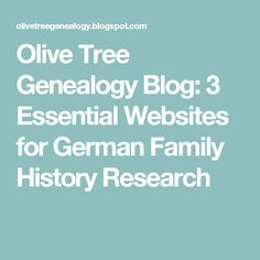 Olive Tree Genealogy Blog: 3 Essential Websites for German Family History Research