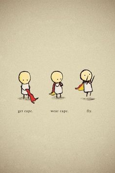 get cape. wear cape. fly.