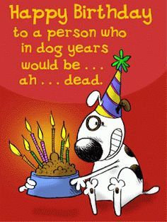 Happy Birthday To A Person Who In Dog Years Would Be.Ah Dead happy birthday happy birthday wishes happy birthday quotes happy birthday images happy birthday pictures funny happy birthday quotes Birthday Quotes Funny For Him, Funny Happy Birthday Pictures, Funny Happy Birthday Wishes, Birthday Wishes For Him, Friend Birthday Quotes, Happy Birthday Funny, Funny Birthday Cards, Humor Birthday, Birthday Greetings