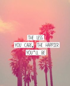 The less you care, the happier you'll be