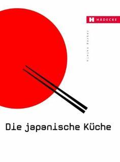 Die japanische Küche: Mit wichtigen Originalzutaten und über 200 Rezepten: Amazon.de: Kimiko Barber, Martin Brigdale, Jens Bommel: Bücher