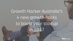 Growth Hacking: 4 new growth hacks to boost your startup in 2017