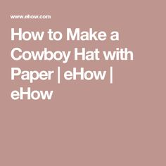How to Make a Cowboy Hat with Paper   eHow   eHow